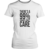 99% CHANCE I DON'T CARE - sarcastic meme -T-Shirt
