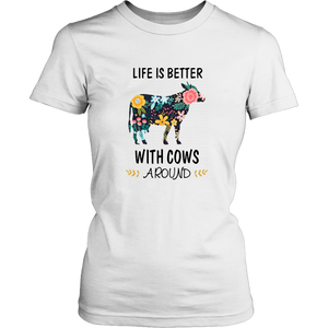 Life is Better With Cows Around Funny T-Shirt