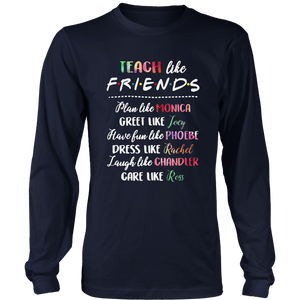 Teach Like Friends Plan Like Monica - Greet Like Joey - Have Fun Like Phoebe - Dress Like Rachel - Laugh Like Chandler - Care Like Ross Shirt Stranger Things