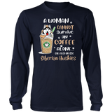 A Woman Cannot Survive On Coffee Alone - She Also Needs Siberian Huskies Shirt