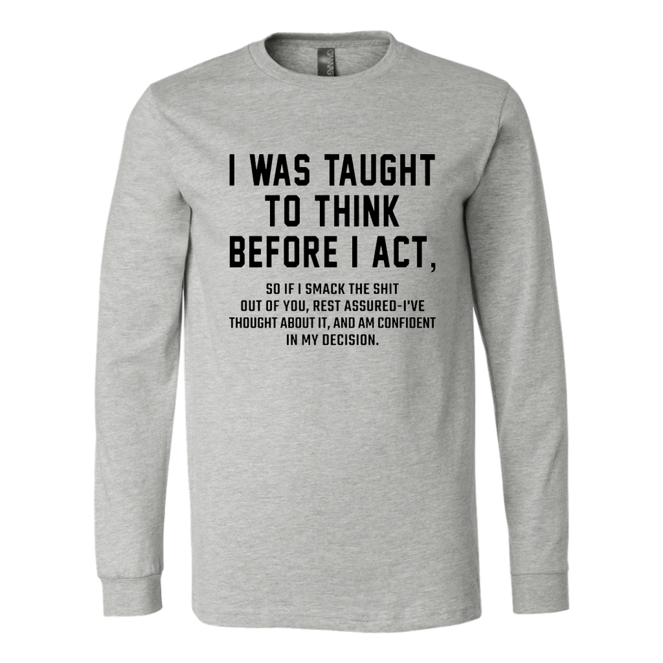 I WAS TAUGHT TO THINK BEFORE I ACT SHIRT