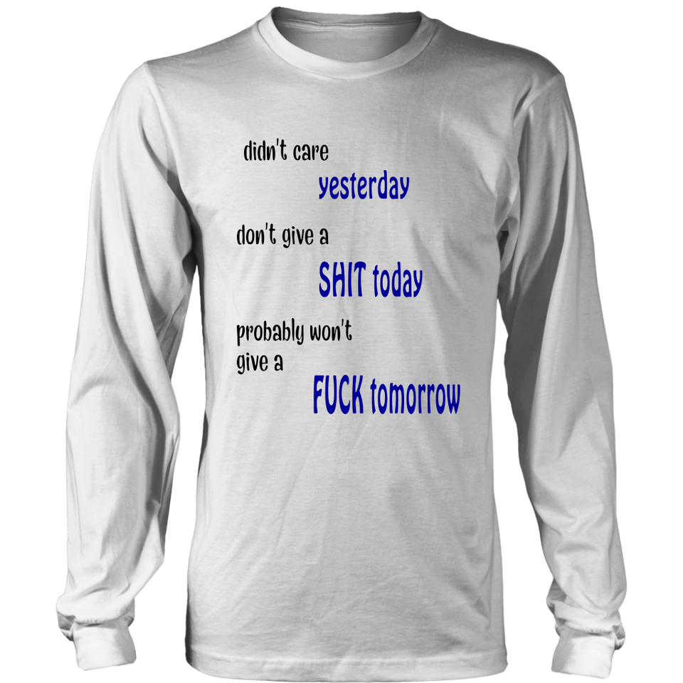 Didn't Care Yesterday - Don't Give A Shit Today - Probably Won't Give A Fuck Tomorrow Shirt