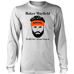 Baker Mayfield The Only Man I Will Wear Orange For Shirt