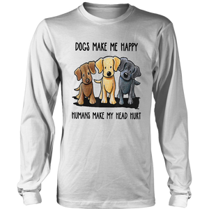 Dogs Makes Me Happy Humans Make My Head Hurt Shirt