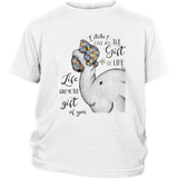I DIDN'T GIVE YOU THE GIFT OF LIFE  LIFE GAVE ME THE GIFT OF YOU SHIRT AUSTIM ELEPHAN