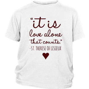 St Therese Love Alone Catholic T-Shirt