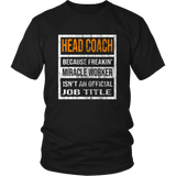 Head Coach Because Freakin Miracle Worker Is Not An Official Job Title T-Shirt