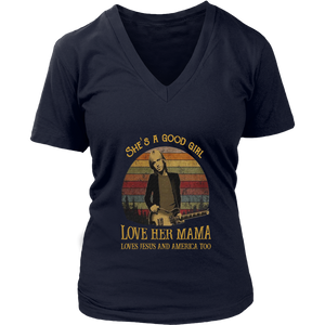 SHE IS A GOOD GIRL - LOVE HER MAMA - LOVES JESUS AND AMERICA TOO SHIRT Tom Petty