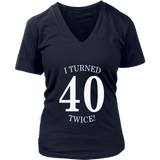 I Turned 40 Twice! Funny 80th Birthday Gift Present T-Shirt