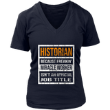 Historian Because Freakin Miracle Worker Is Not An Official Job Title T-Shirt