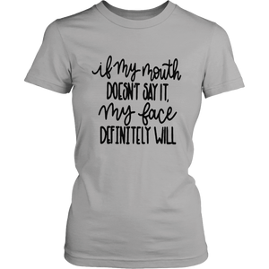 IF MY MOUTH DOESN'T SAY IT - MY FACE DEFINITELY WILL SHIRT