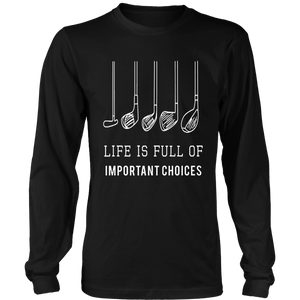 Funny Life is Full Of Important Choices Golf Gift T-Shirt