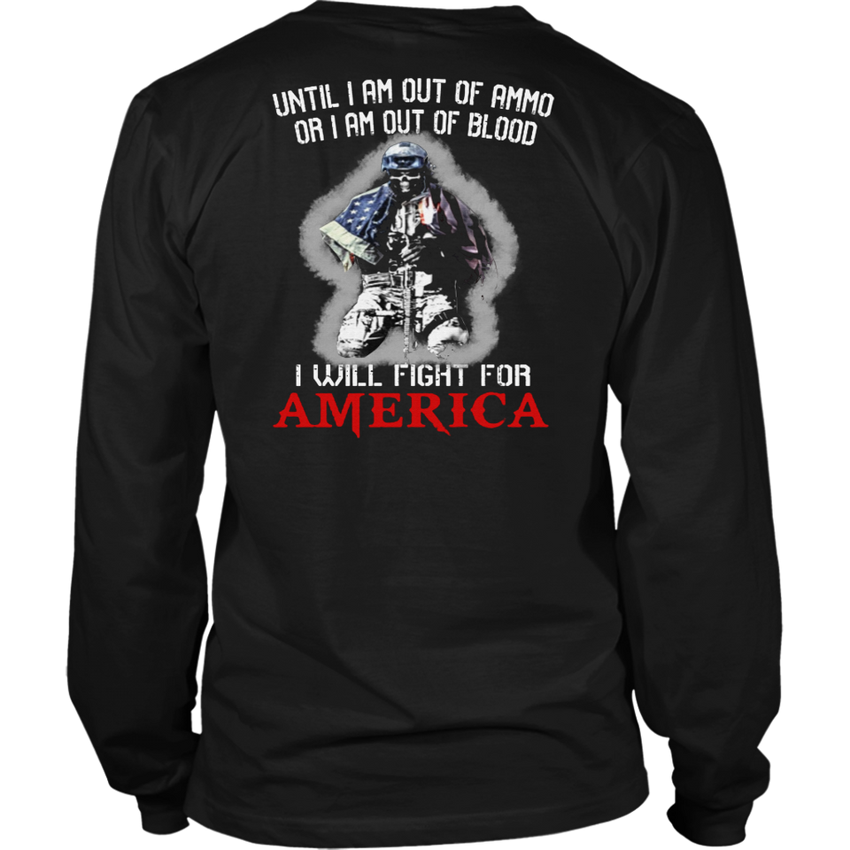 UNTIL I AM OUT OF AMMO OR I AM OUT OF BLOOD - I WILL FIGHT FOR AMERICA SHIRT US ARMY - VETERAN - SOLDIER