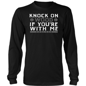 KNOCK ON  WOOD IF YOU'RE WITH ME - OAKLAND SHIRT