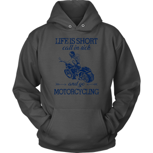 LIFE IS SHORT CALL IN SICK AND GO MOTORCYCLING SHIRT