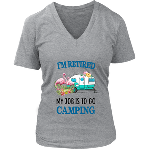 I'M RETIRED - MY JOB IS TO GO CAMPING SHIRT