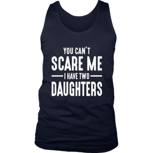 You Can't Scare Me I Have Two Daughters T-shirt