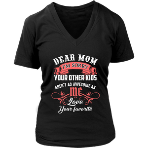 Dear Mom - I'm Sorry - Your Other Kids Aren't As Awsome As Me Love Your Favorite Shirt