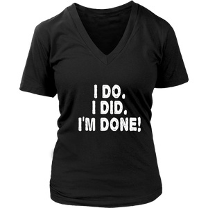 I DO. I DID.I'M DONE SHIRT