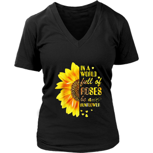 In A World Full Of Roses Be A Sunflower Funny T-shirt