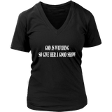 GOD IS WATCHING SO GIVE HER A GOOD SHOW T Shirt