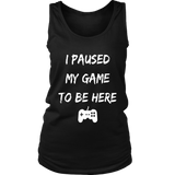 I Paused My Game To Be Here T-Shirt For Funny Video Gamer
