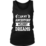 I AM MY ANCESTORS' WILDEST DREAMS SHIRT