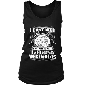 I Don't Need Therapy I Just Need To Turn Into A Werewolf Shirt
