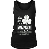 Kiss Me I'm A Nurse or Irish or Drunk or Whatever T-shirt