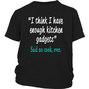 Hilarious Cooks Enough Kitchen Gadgets Funny Gift T-Shirt