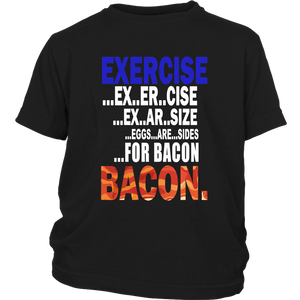 Exercise - Eggs Are Sides For Bacon Shirt