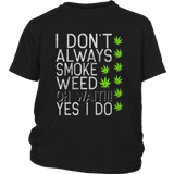 I Don't Always Smoke Weed  Marijuana Cannabis Shirt