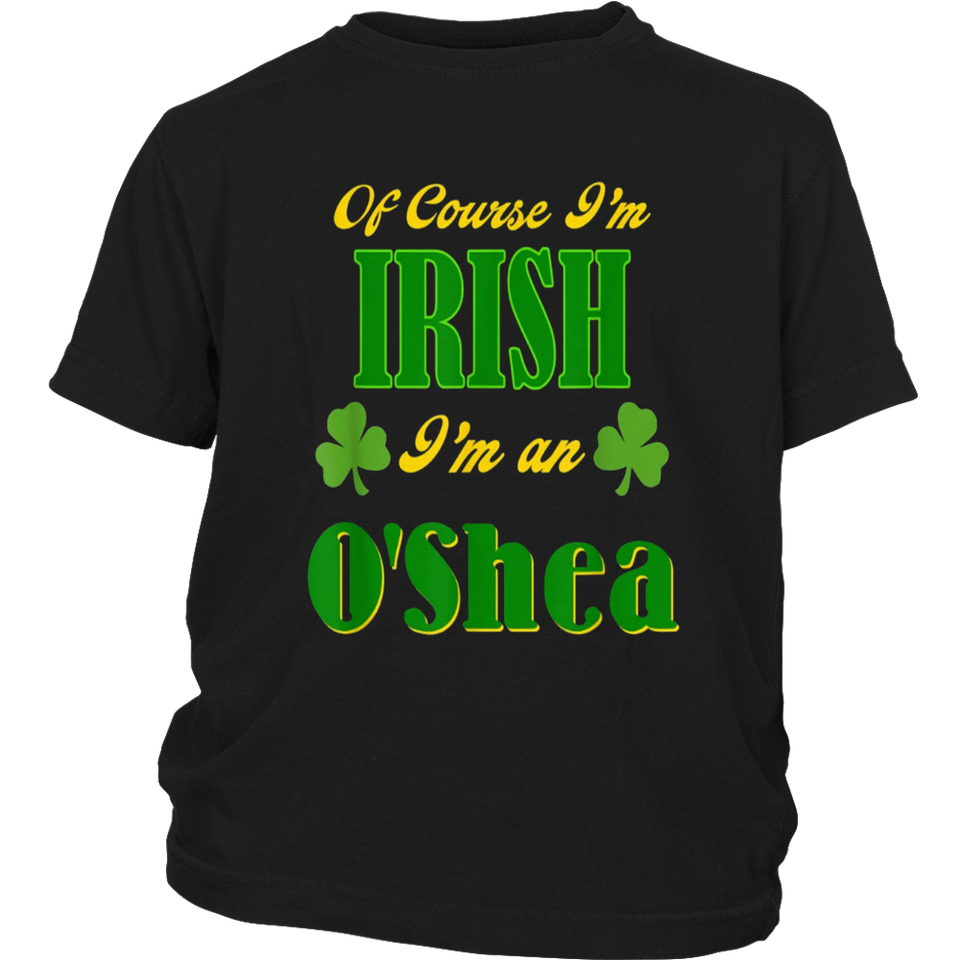 Of Course I'm Irish O'Shea Heritage Pride Party Shirt