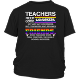 LGBT Teachers need good coworkers not just any coworkers but coworkers who becomes friends shirt