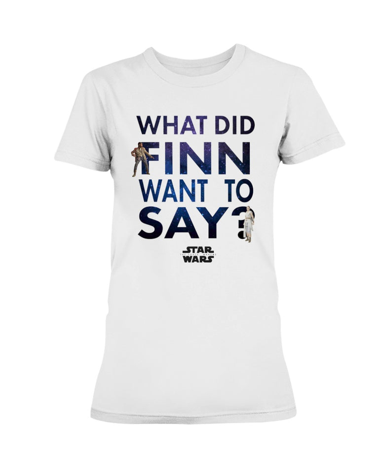 STAR WARS WHAT DID FINN WANT TO SAY SHIRT