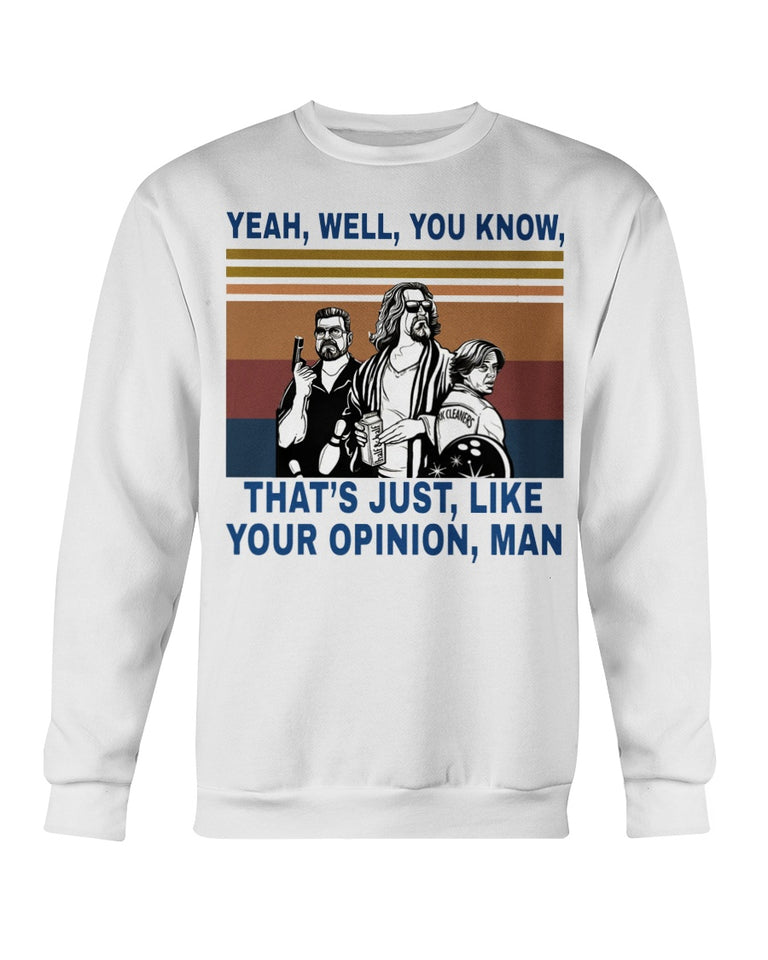THE BIG LEBOWSKI YEAH WELL YOU KNOW THAT'S JUST LIKE YOUR OPINION MAN TEE-SHIRT