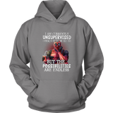 i am currently unsupervised - i know- it freaks me out too - But The Possibiliies Are Endless Shirt Deadpool