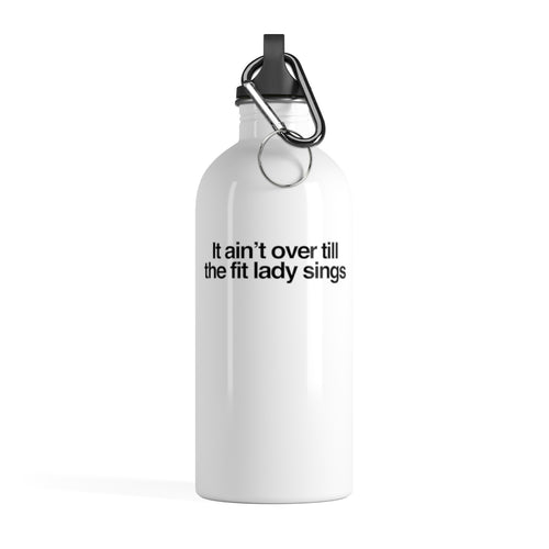 It ain't over till the fit lady sings Stainless Steel Water Bottle