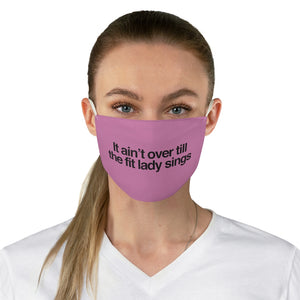 It ain't over till the fit lady sings-PINK Fabric Face Mask