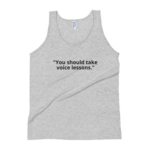 """You should take voice lessons"" Unisex Tank Top"