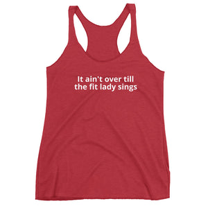 It ain't over till the fit lady sings Women's Racerback Tank (multiple colors)