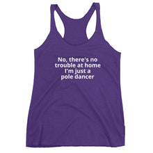 Load image into Gallery viewer, No, there's no trouble at home I'm just a pole dancer Women's Racerback Tank