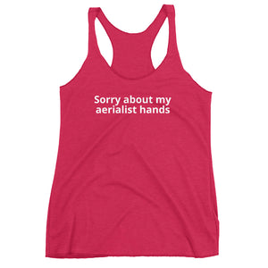 Sorry about my aerialist hands Women's Racerback Tank