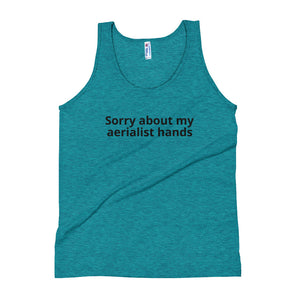 Sorry about my aerialist hands Unisex Tank Top