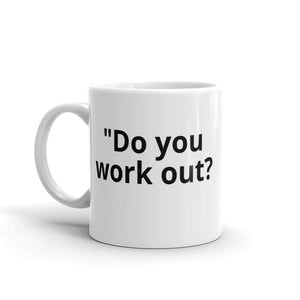 """Do you work out?"" Mug"