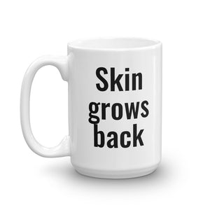 Skin grows back Mug