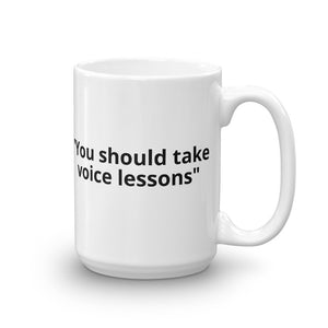 """You should take voice lessons"" Mug"