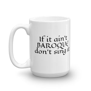 If it aint baroque don't sing it Mug