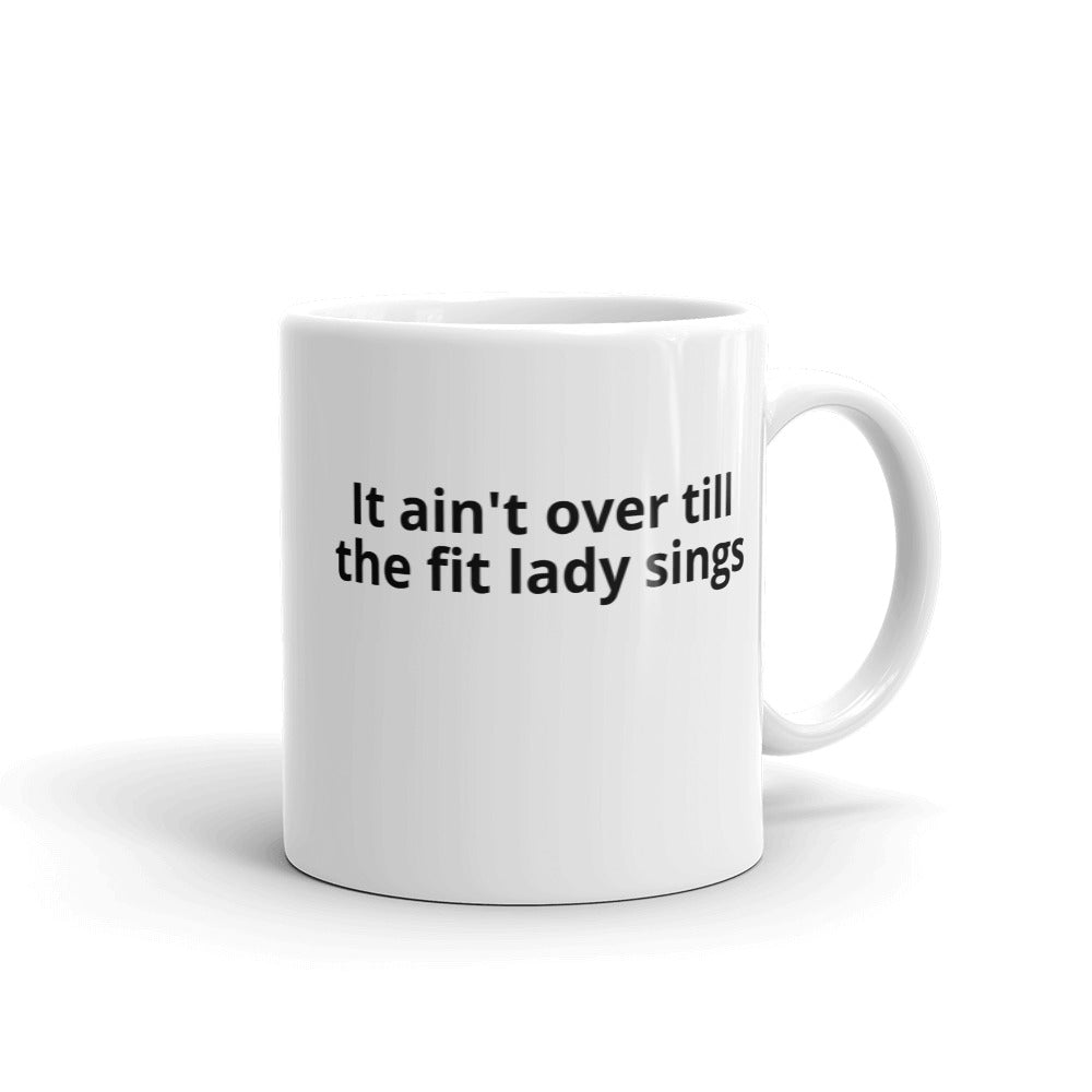 It ain't over till the fit lady sings Mug