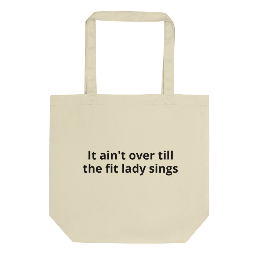 It ain't over till the fit lady sings Eco Tote Bag